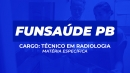 FUNSAÚDE - PB (Matéria Especifica) Técnico em Radiologia